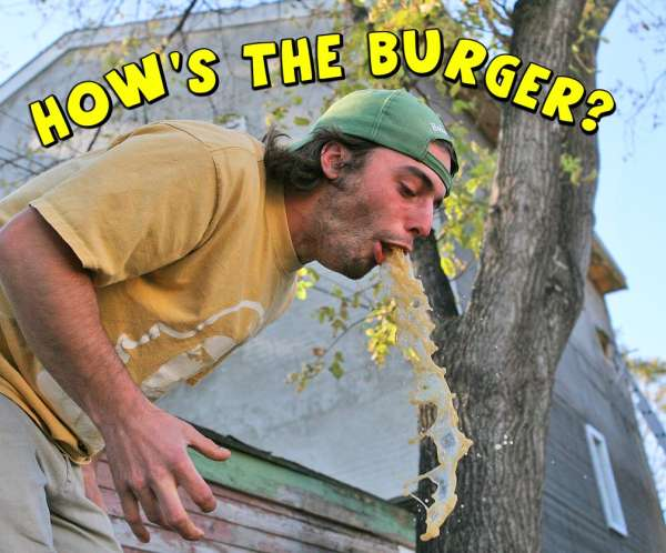 How's the burger? vomit
